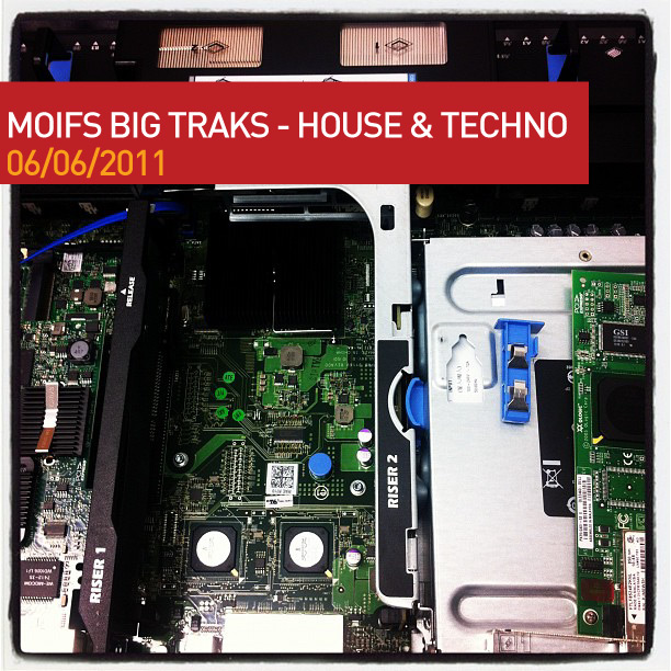 Moifs Big Traks – 060611 – House & Techno